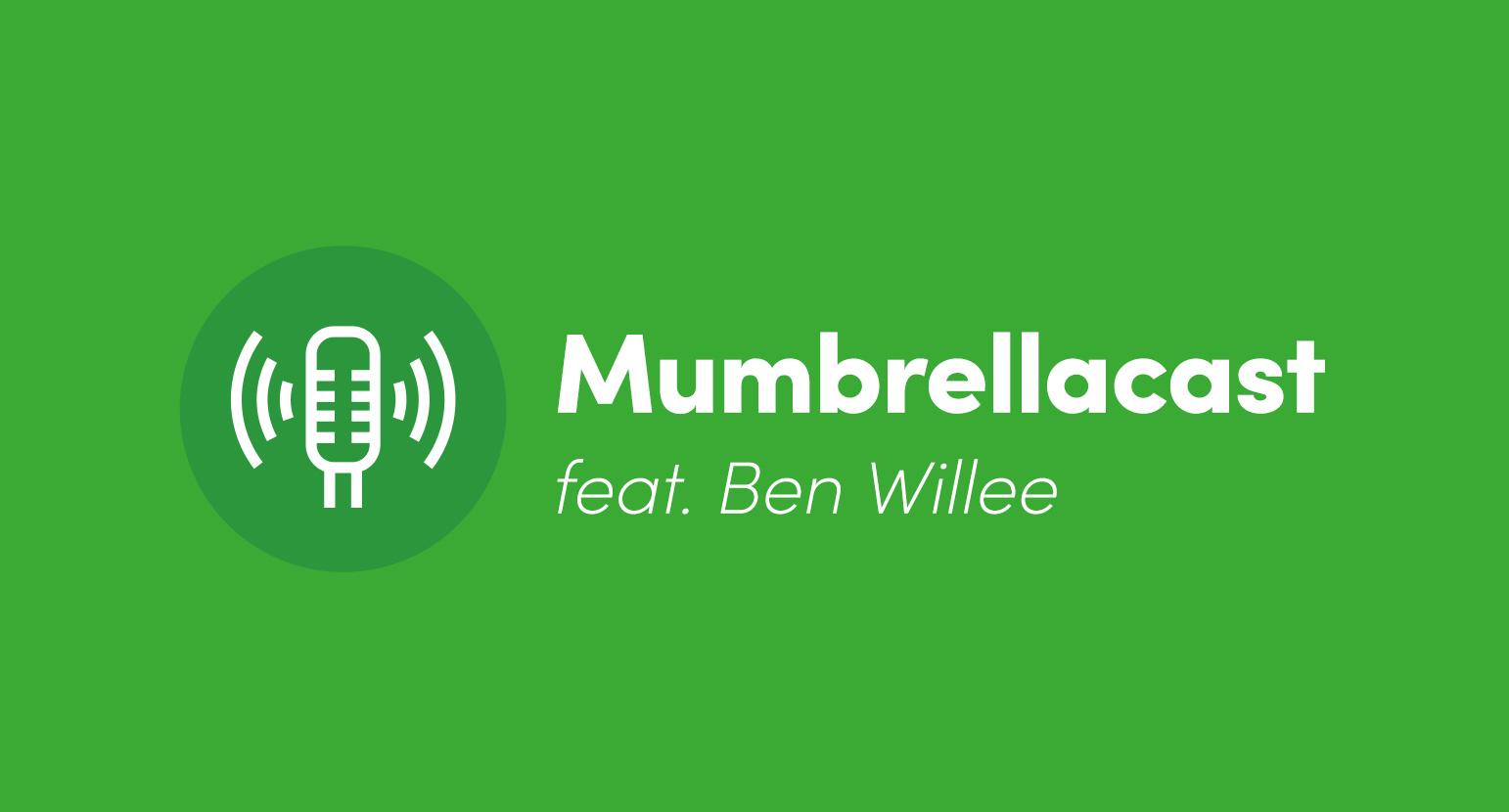 Mumbrellacast feat. Ben Willee